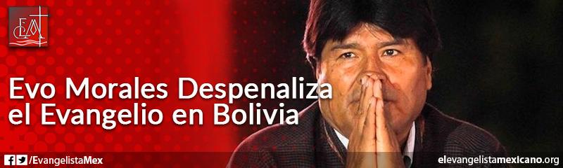 7. Evo Morales despenaliza el evangelio en Bolivia