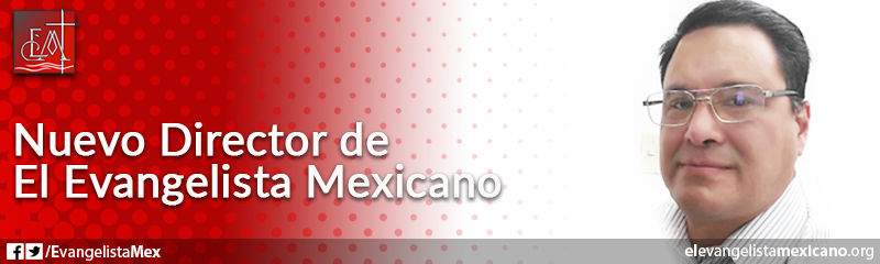 2. Nuevo Director de El Evangelista Mexicano