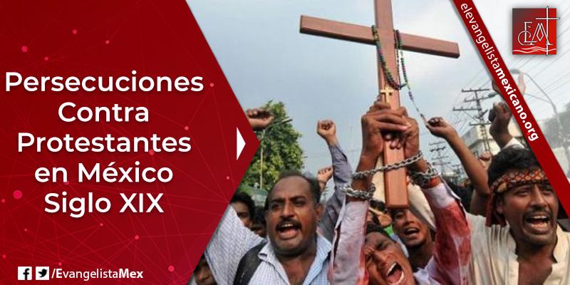 3. Persecuciones contra protestantes en México - siglo 19