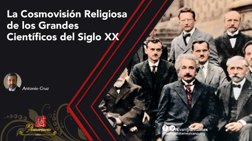 La Cosmovisión Religiosa de los Grandes Científicos del SigloXX