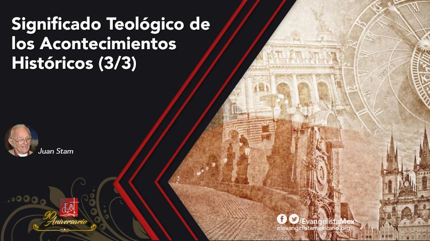 Significado Teológico de los Acontecimientos Históricos(3/3)