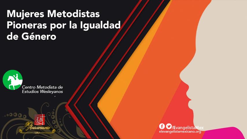 Mujeres Metodistas Pioneras por la Igualdad deGénero