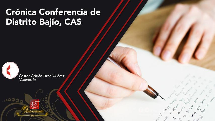Crónica Conferencia de Distrito Bajío,CAS