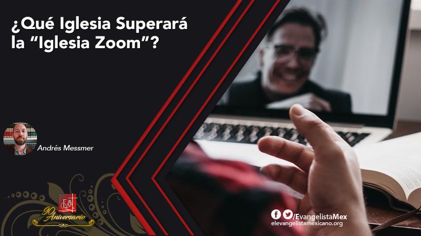"¿Qué Iglesia Superará la ""IglesiaZoom""?"