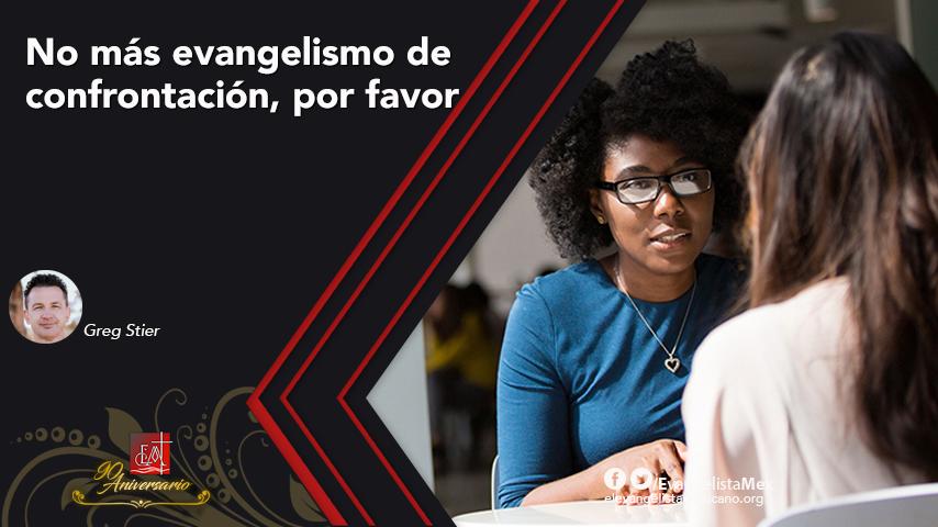 No más evangelismo de confrontación, porfavor
