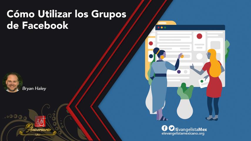 Cómo Utilizar los Grupos deFacebook