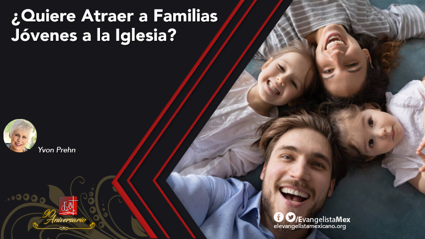 ¿Quiere Atraer a Familias Jóvenes a laIglesia?